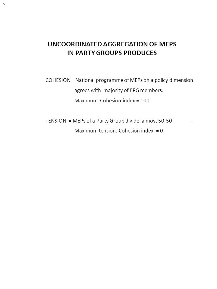 5 UNCOORDINATED AGGREGATION OF MEPS IN PARTY GROUPS PRODUCES COHESION = National programme of MEPs on a policy dimension agrees with majority of EPG members.