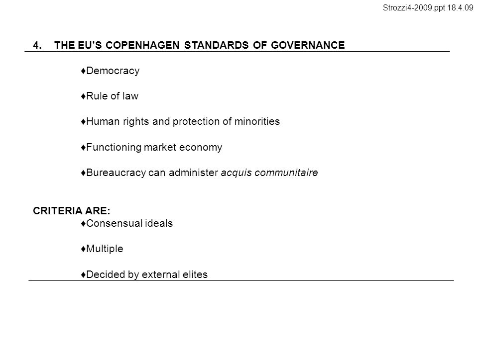 4. THE EUS COPENHAGEN STANDARDS OF GOVERNANCE Democracy Rule of law Human rights and protection of minorities Functioning market economy Bureaucracy c