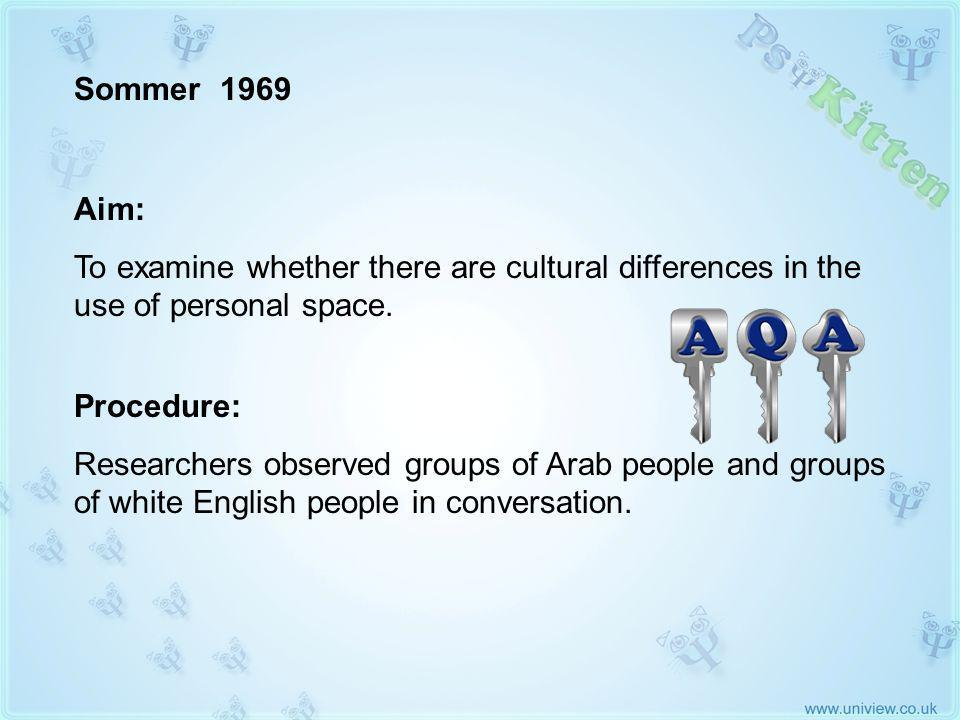 Sommer 1969 AQA KEY STUDY Aim: To examine whether there are cultural differences in the use of personal space.