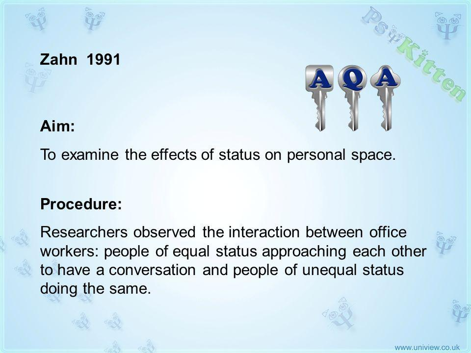 Zahn 1991 AQA KEY STUDY Aim: To examine the effects of status on personal space.
