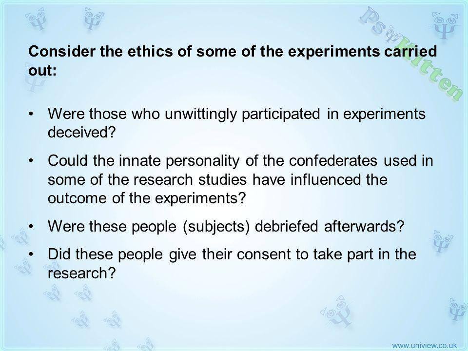 Practical Implications of Research (2) Were those who unwittingly participated in experiments deceived.