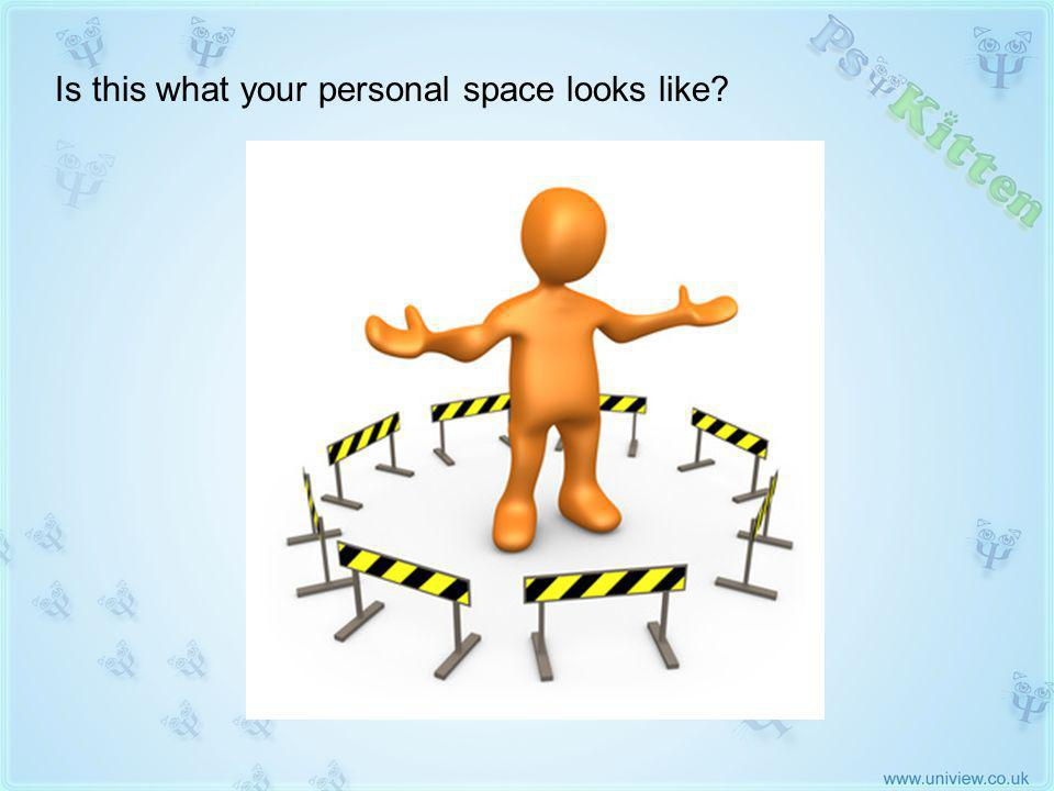 Diagram of Personal Space Is this what your personal space looks like?