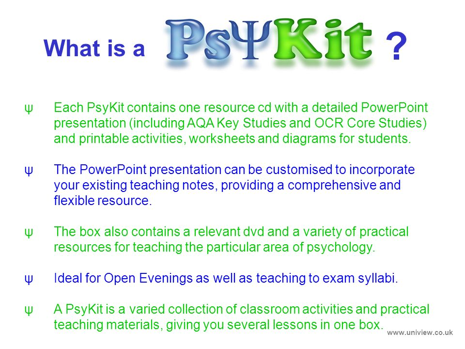 What is a ? ψIdeal for Open Evenings as well as teaching to exam syllabi. ψEach PsyKit contains one resource cd with a detailed PowerPoint presentatio