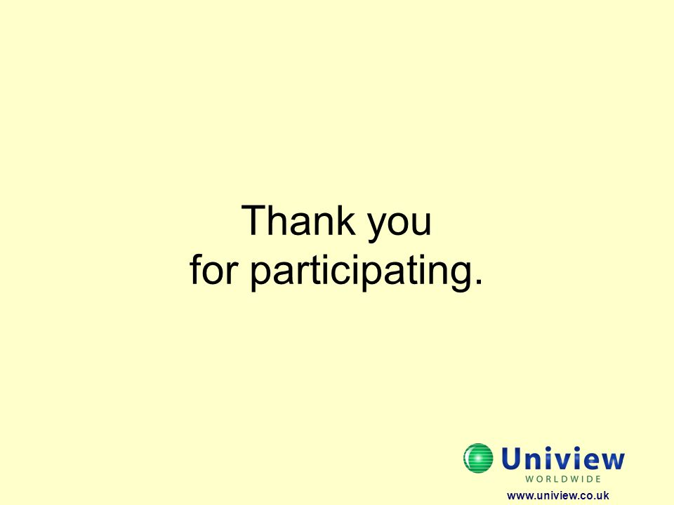 Thank you for participating. www.uniview.co.uk