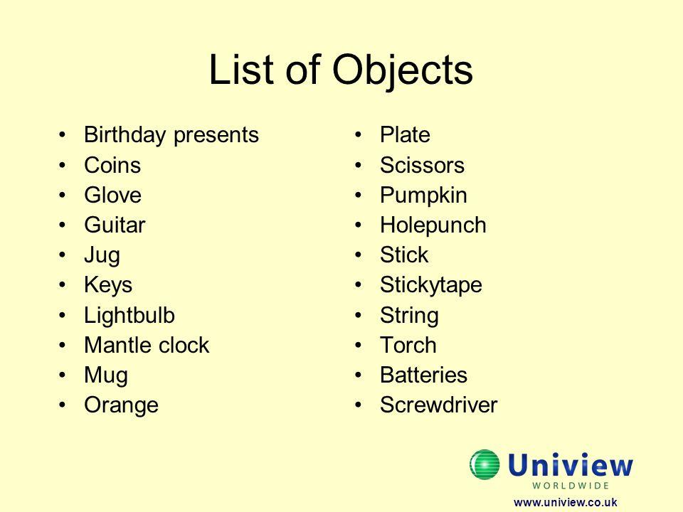 List of Objects Birthday presents Coins Glove Guitar Jug Keys Lightbulb Mantle clock Mug Orange Plate Scissors Pumpkin Holepunch Stick Stickytape Stri