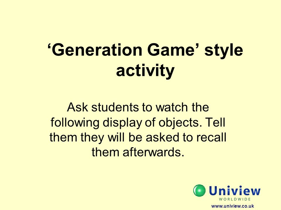 Generation Game style activity Ask students to watch the following display of objects.