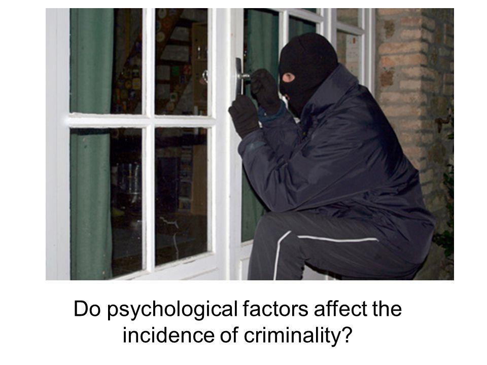 Do psychological factors affect the incidence of criminality?