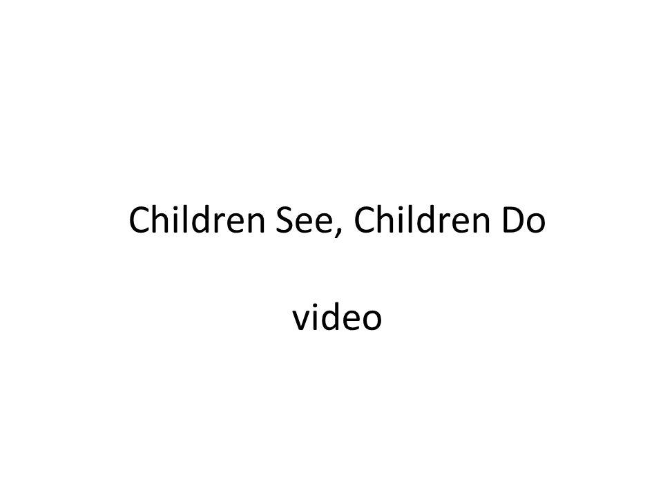 Children See, Children Do video