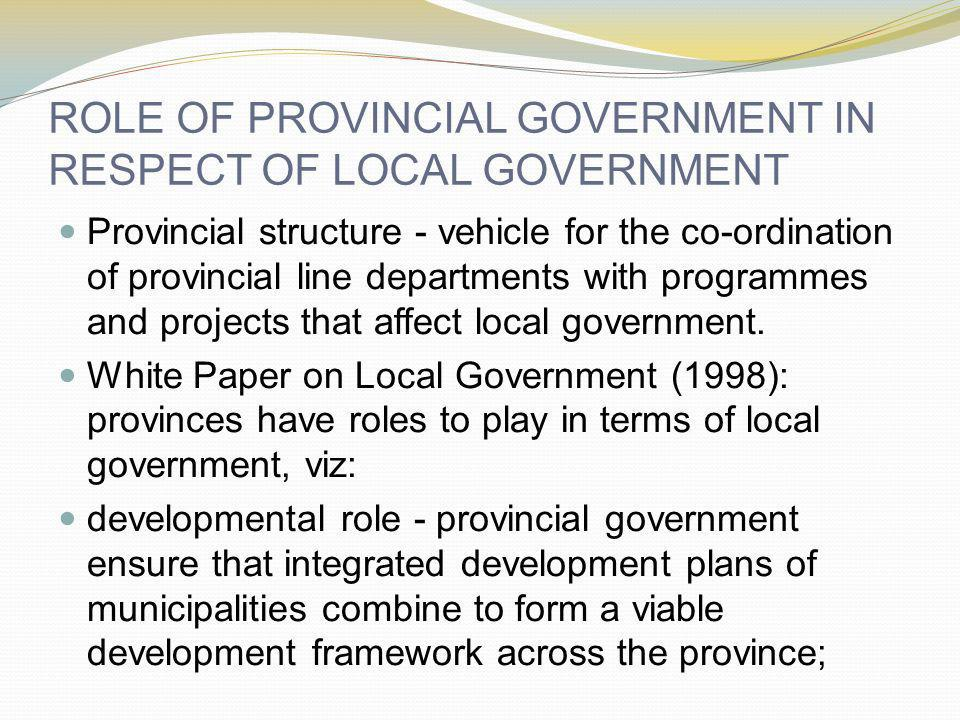 ROLE OF PROVINCIAL GOVERNMENT IN RESPECT OF LOCAL GOVERNMENT Provincial structure - vehicle for the co-ordination of provincial line departments with