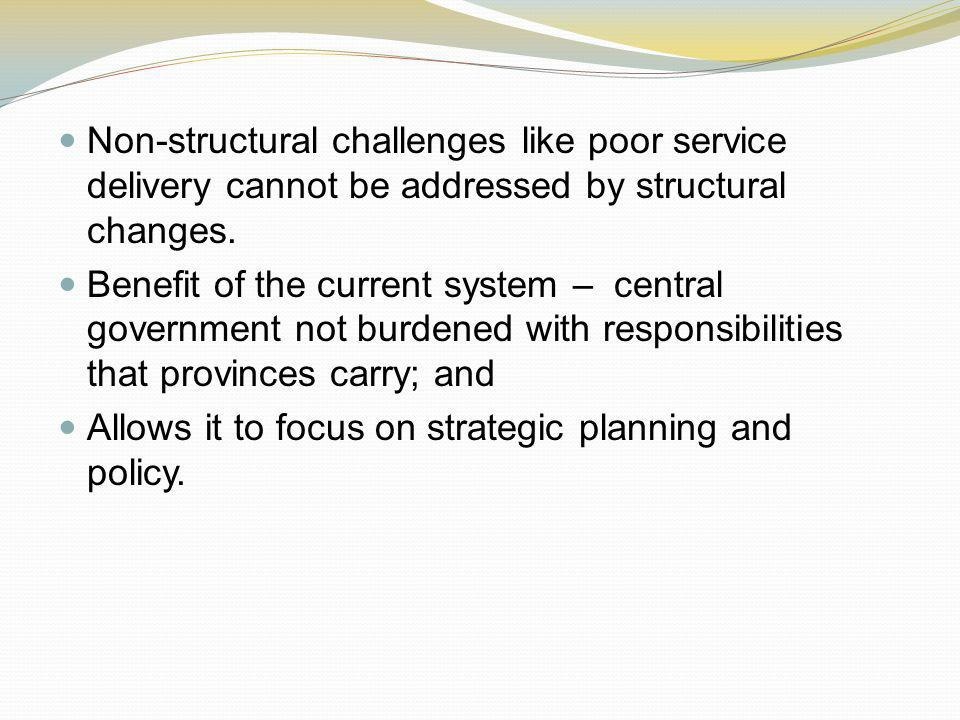 Non-structural challenges like poor service delivery cannot be addressed by structural changes.