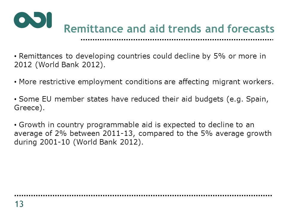 Remittance and aid trends and forecasts 13 Remittances to developing countries could decline by 5% or more in 2012 (World Bank 2012).