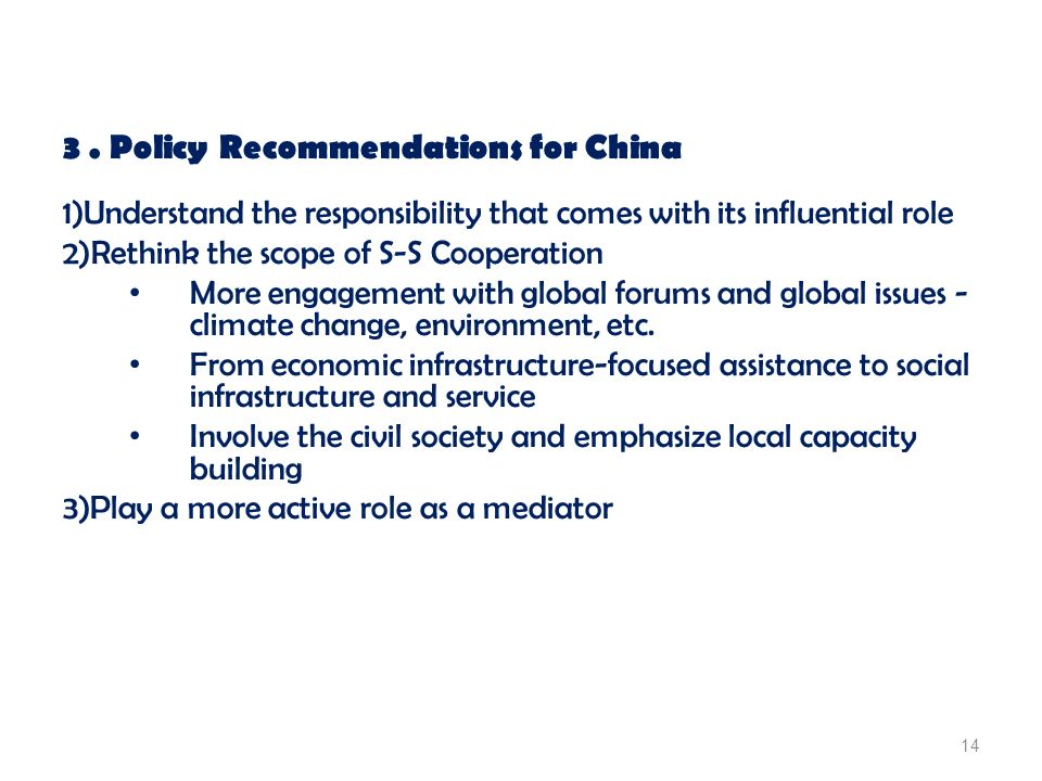 3. Policy Recommendations for China 1)Understand the responsibility that comes with its influential role 2)Rethink the scope of S-S Cooperation More e