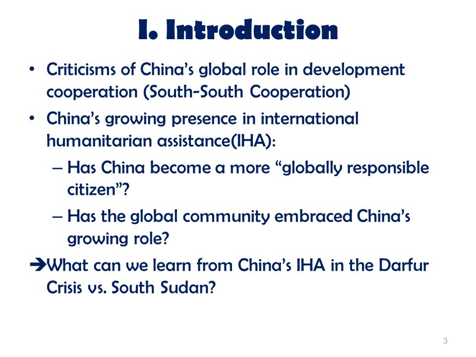 I. Introduction Criticisms of Chinas global role in development cooperation (South-South Cooperation) Chinas growing presence in international humanit