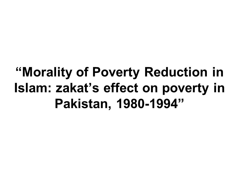 Morality of Poverty Reduction in Islam: zakats effect on poverty in Pakistan, 1980-1994