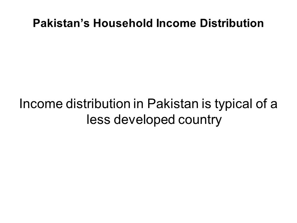 Pakistans Household Income Distribution Income distribution in Pakistan is typical of a less developed country