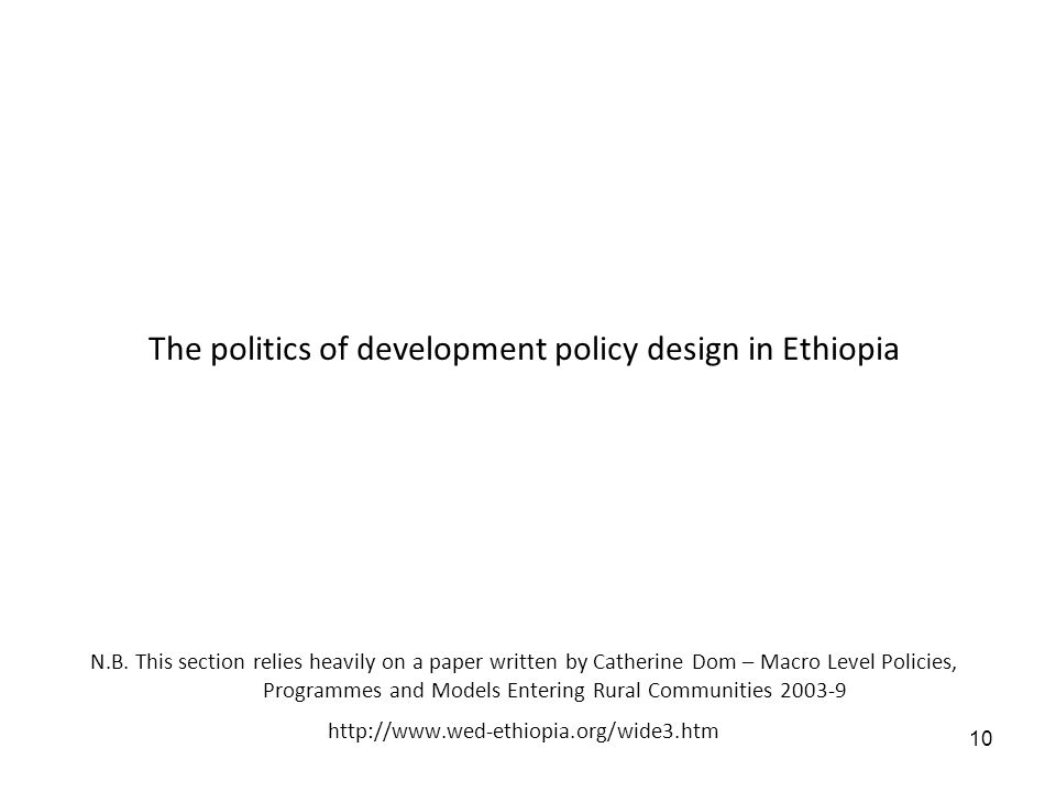 10 The politics of development policy design in Ethiopia N.B. This section relies heavily on a paper written by Catherine Dom – Macro Level Policies,