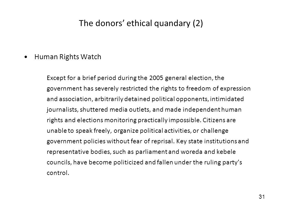 31 The donors ethical quandary (2) Human Rights Watch Except for a brief period during the 2005 general election, the government has severely restrict