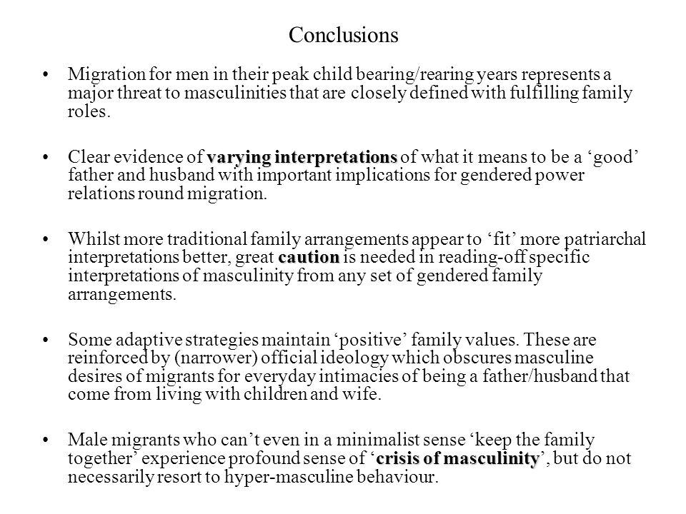 Conclusions Migration for men in their peak child bearing/rearing years represents a major threat to masculinities that are closely defined with fulfilling family roles.