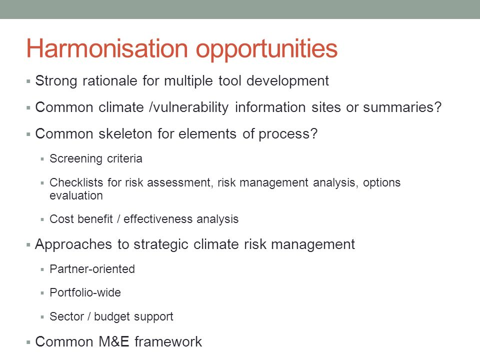 Harmonisation opportunities Strong rationale for multiple tool development Common climate /vulnerability information sites or summaries.