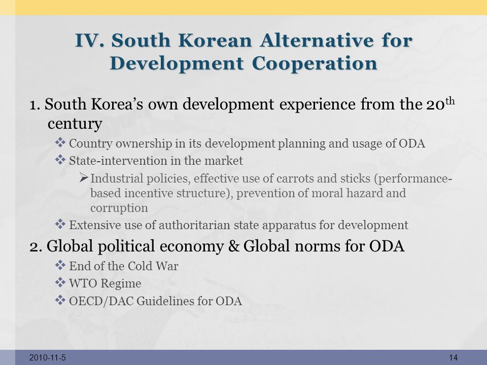1. South Koreas own development experience from the 20 th century Country ownership in its development planning and usage of ODA State-intervention in