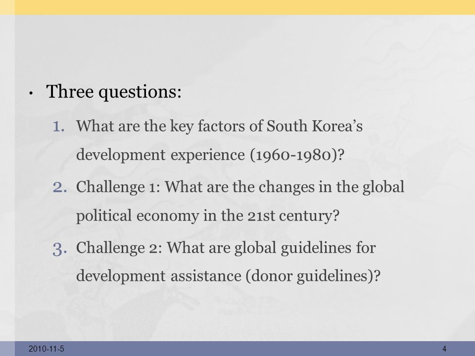 Three questions: 1. What are the key factors of South Koreas development experience (1960-1980)? 2. Challenge 1: What are the changes in the global po