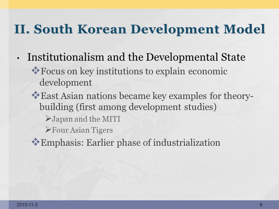 Institutionalism and the Developmental State Focus on key institutions to explain economic development East Asian nations became key examples for theo