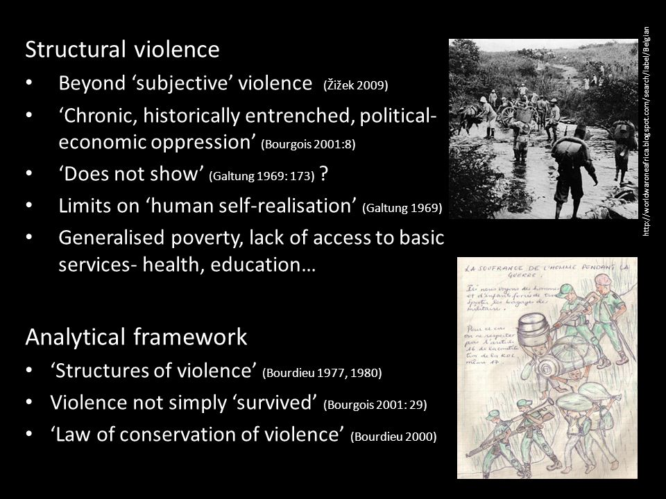 Structural violence Beyond subjective violence (Žižek 2009) Chronic, historically entrenched, political- economic oppression (Bourgois 2001:8) Does not show (Galtung 1969: 173) .