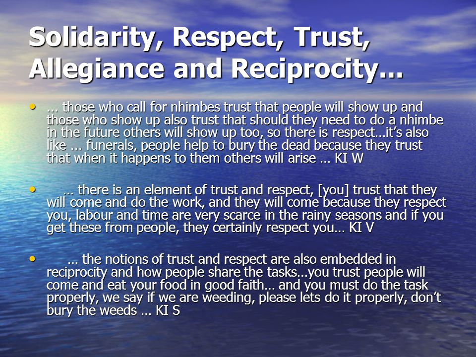 Solidarity, Respect, Trust, Allegiance and Reciprocity...... those who call for nhimbes trust that people will show up and those who show up also trus