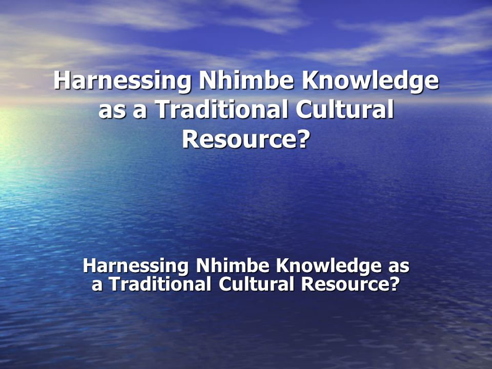 Harnessing Nhimbe Knowledge as a Traditional Cultural Resource?