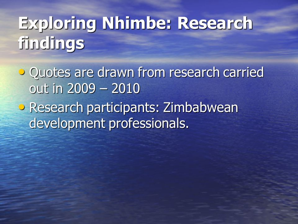 Exploring Nhimbe: Research findings Quotes are drawn from research carried out in 2009 – 2010 Quotes are drawn from research carried out in 2009 – 201