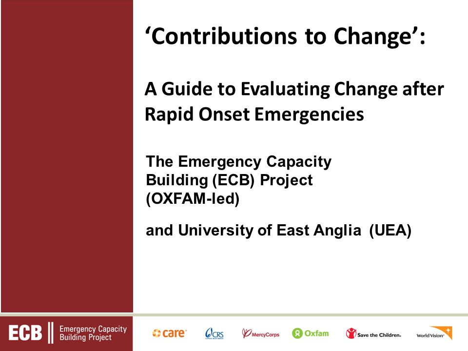 The Emergency Capacity Building (ECB) Project (OXFAM-led) and University of East Anglia (UEA) Contributions to Change: A Guide to Evaluating Change after Rapid Onset Emergencies