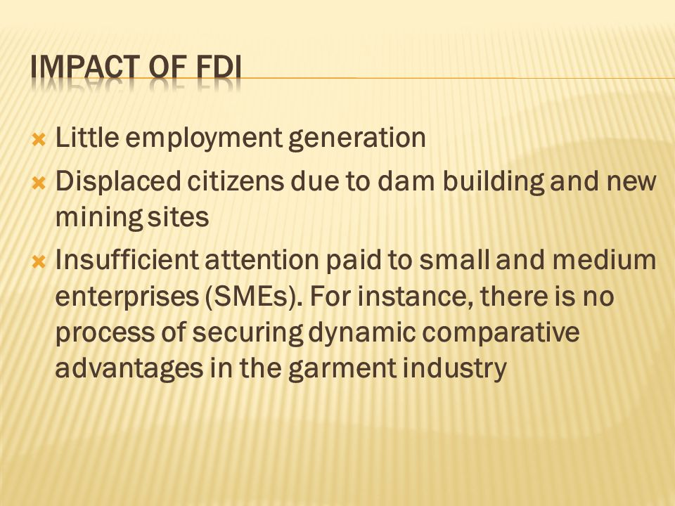 Little employment generation Displaced citizens due to dam building and new mining sites Insufficient attention paid to small and medium enterprises (