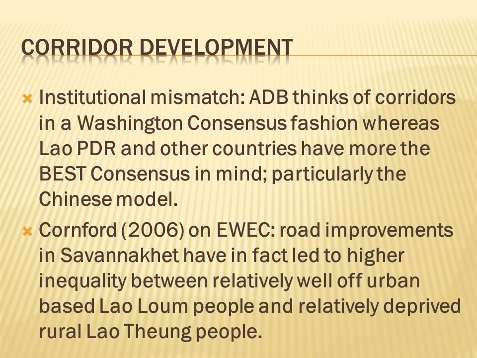 Institutional mismatch: ADB thinks of corridors in a Washington Consensus fashion whereas Lao PDR and other countries have more the BEST Consensus in