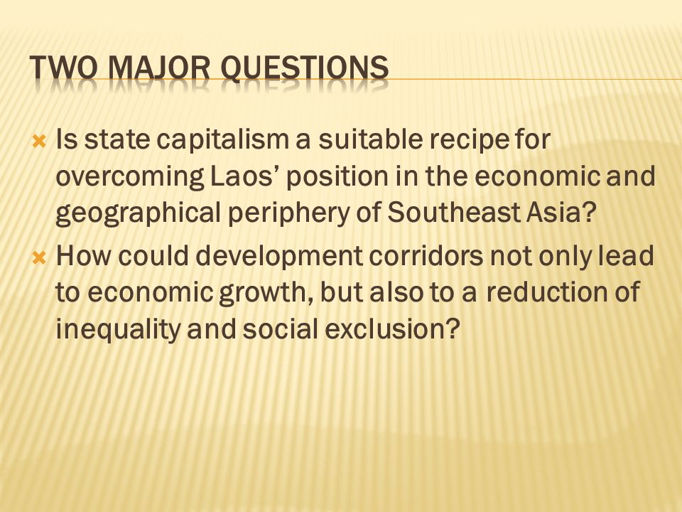 Is state capitalism a suitable recipe for overcoming Laos position in the economic and geographical periphery of Southeast Asia? How could development