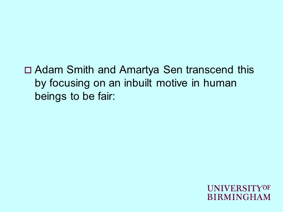 Adam Smith and Amartya Sen transcend this by focusing on an inbuilt motive in human beings to be fair: