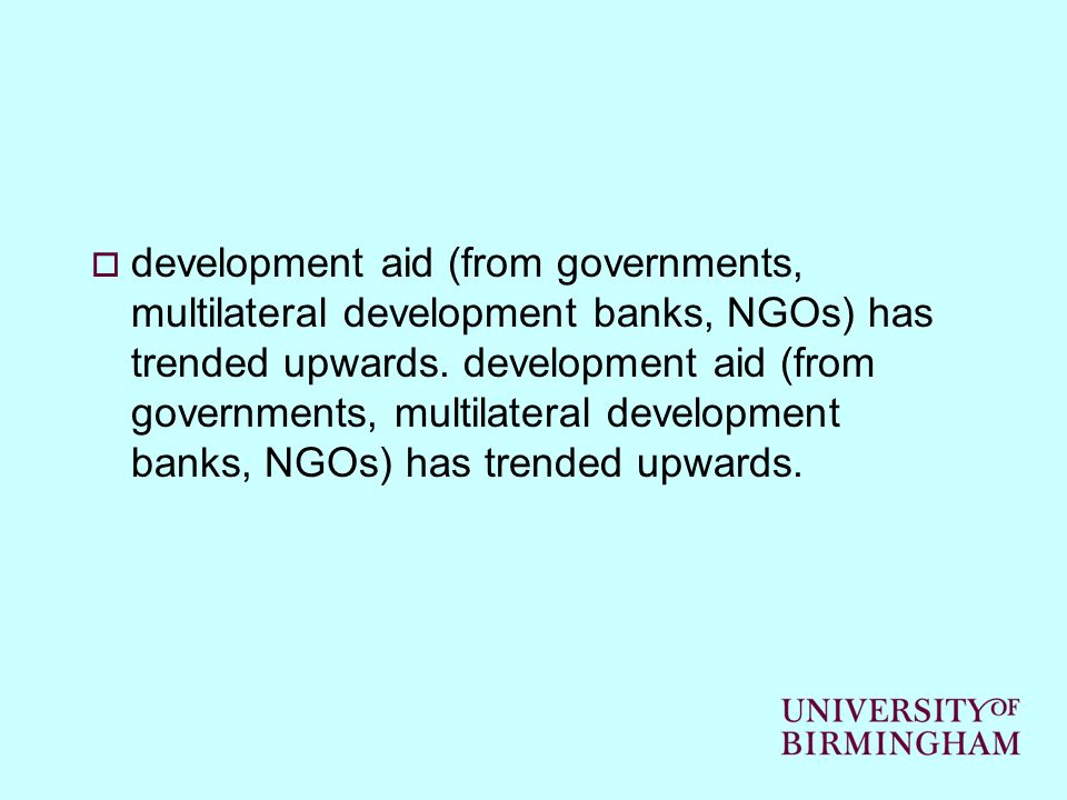 development aid (from governments, multilateral development banks, NGOs) has trended upwards. development aid (from governments, multilateral developm