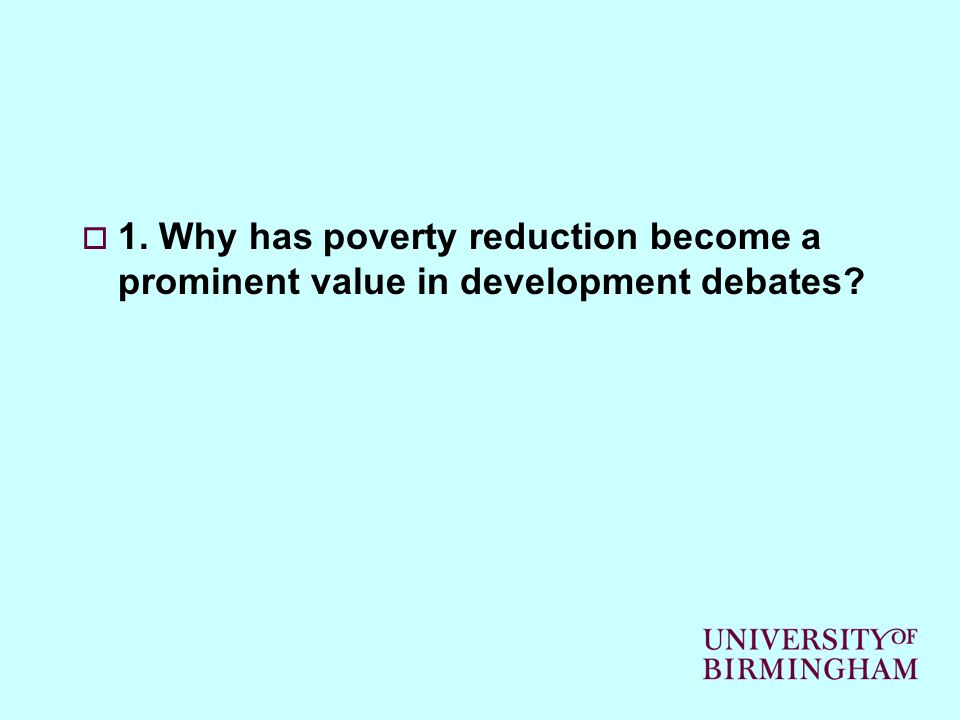 1. Why has poverty reduction become a prominent value in development debates