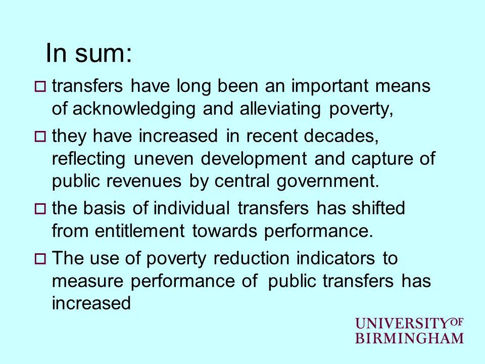 In sum: transfers have long been an important means of acknowledging and alleviating poverty, they have increased in recent decades, reflecting uneven