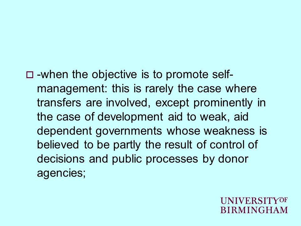 -when the objective is to promote self- management: this is rarely the case where transfers are involved, except prominently in the case of developmen