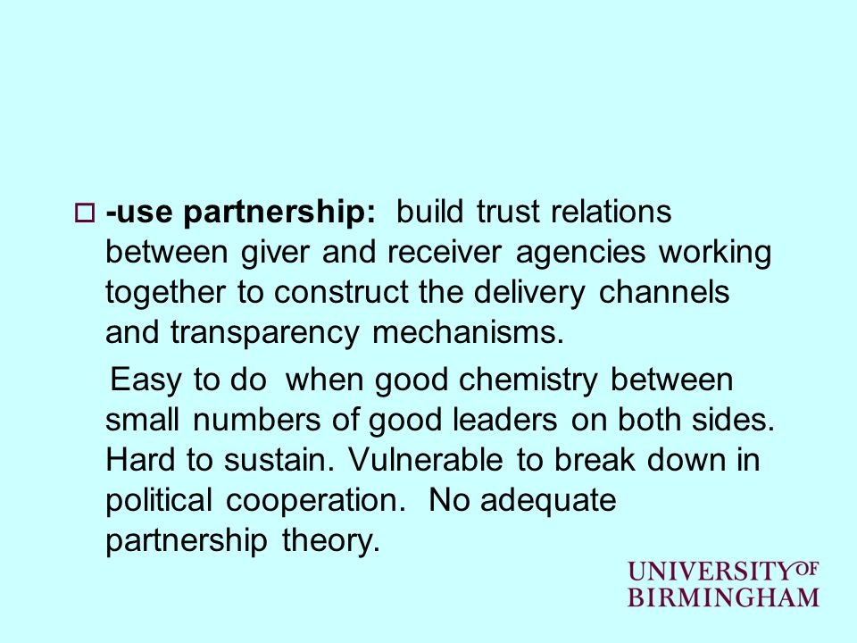 -use partnership: build trust relations between giver and receiver agencies working together to construct the delivery channels and transparency mechanisms.