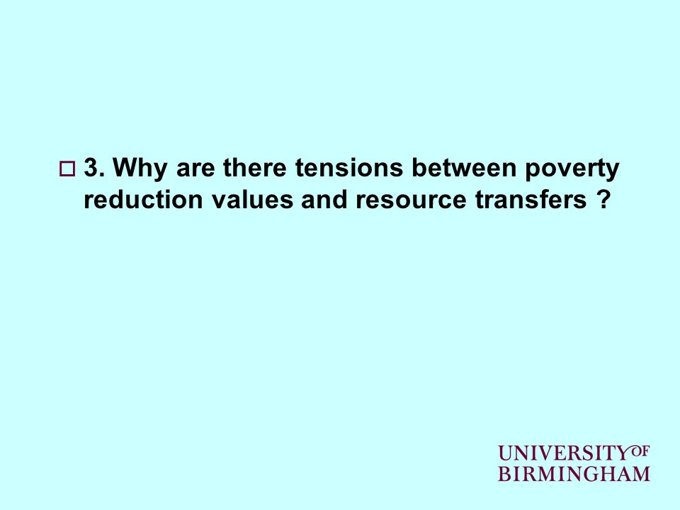 3. Why are there tensions between poverty reduction values and resource transfers ?