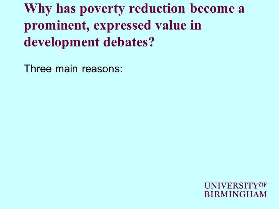 Why has poverty reduction become a prominent, expressed value in development debates.