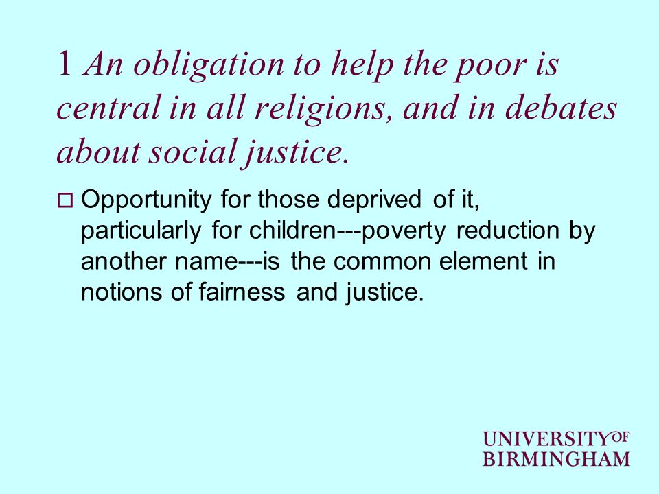 1 An obligation to help the poor is central in all religions, and in debates about social justice.
