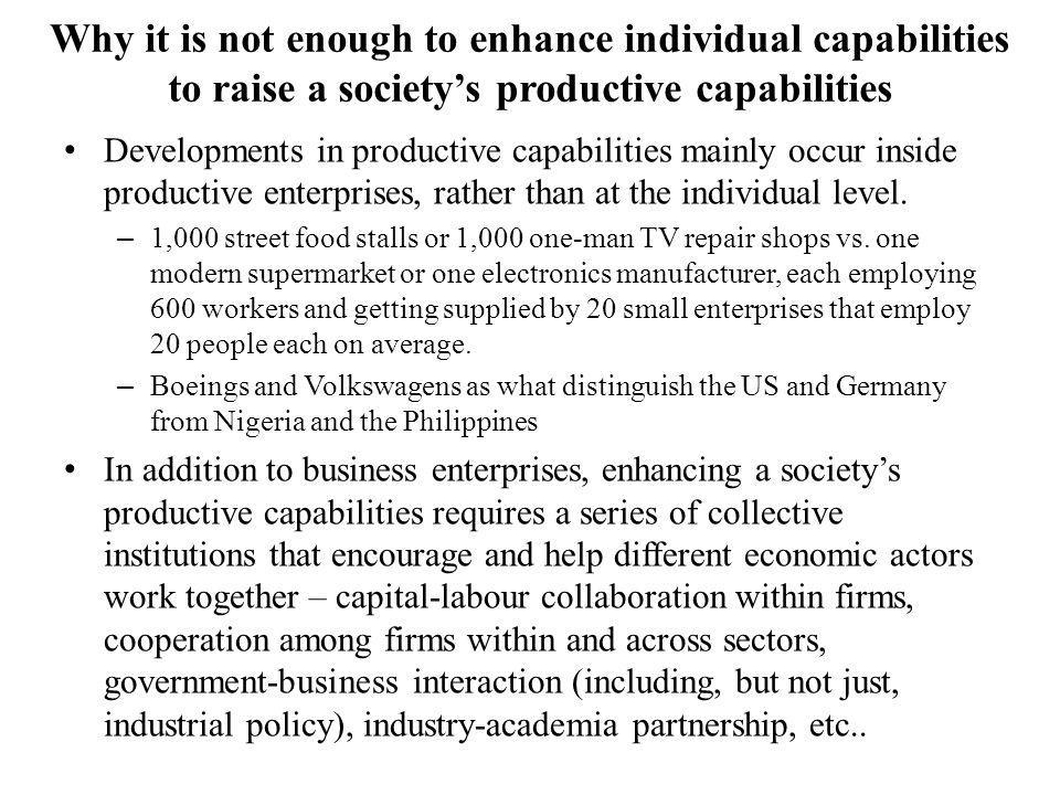 Why it is not enough to enhance individual capabilities to raise a societys productive capabilities Developments in productive capabilities mainly occ