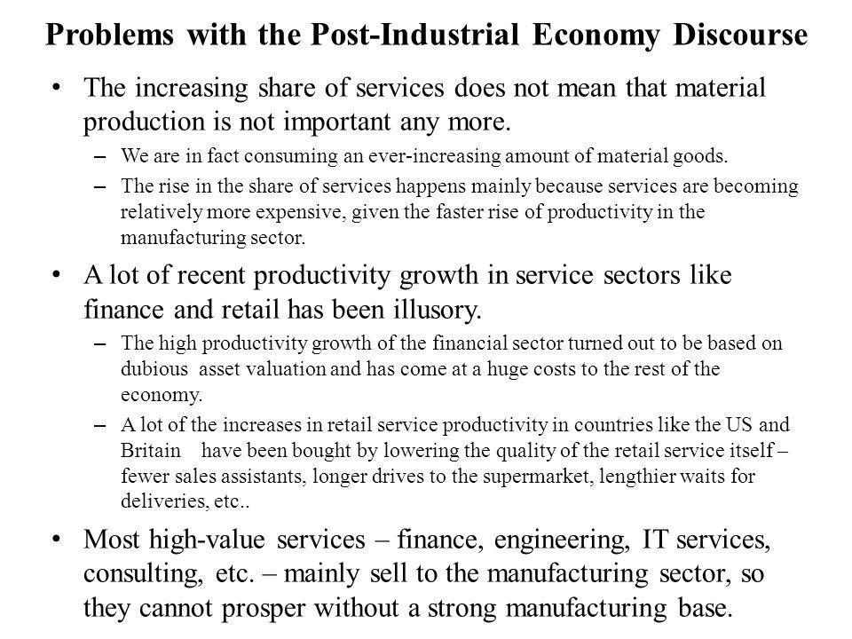 Problems with the Post-Industrial Economy Discourse The increasing share of services does not mean that material production is not important any more.