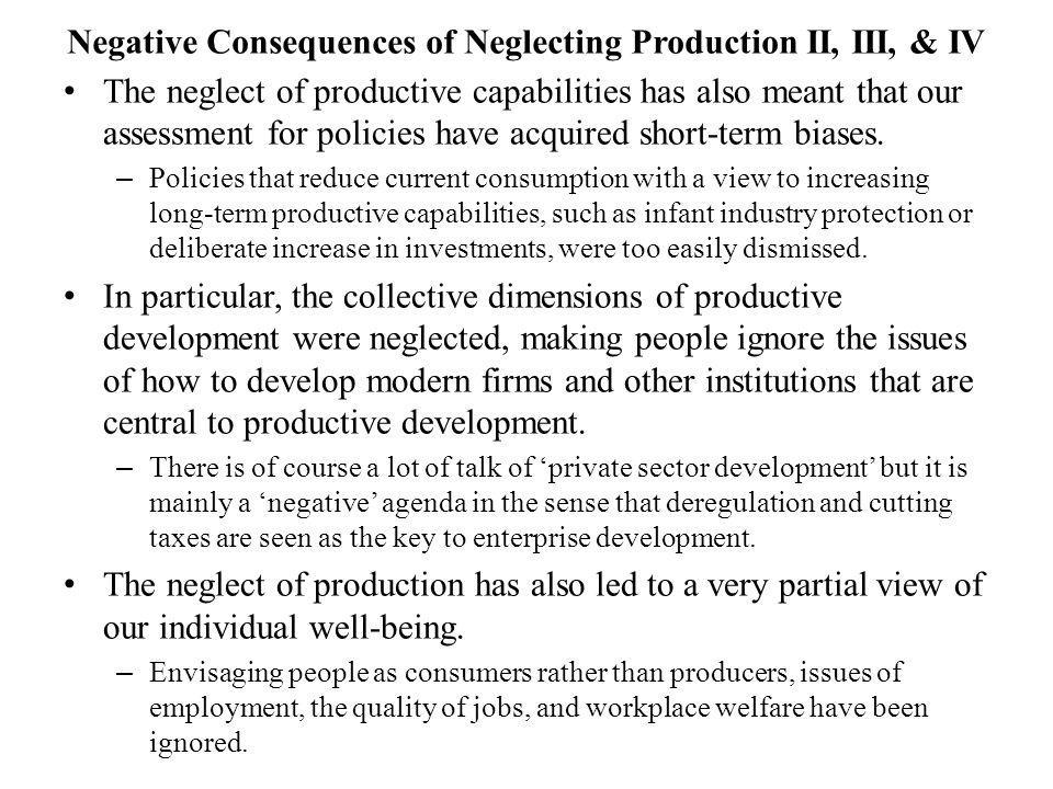 Negative Consequences of Neglecting Production II, III, & IV The neglect of productive capabilities has also meant that our assessment for policies ha