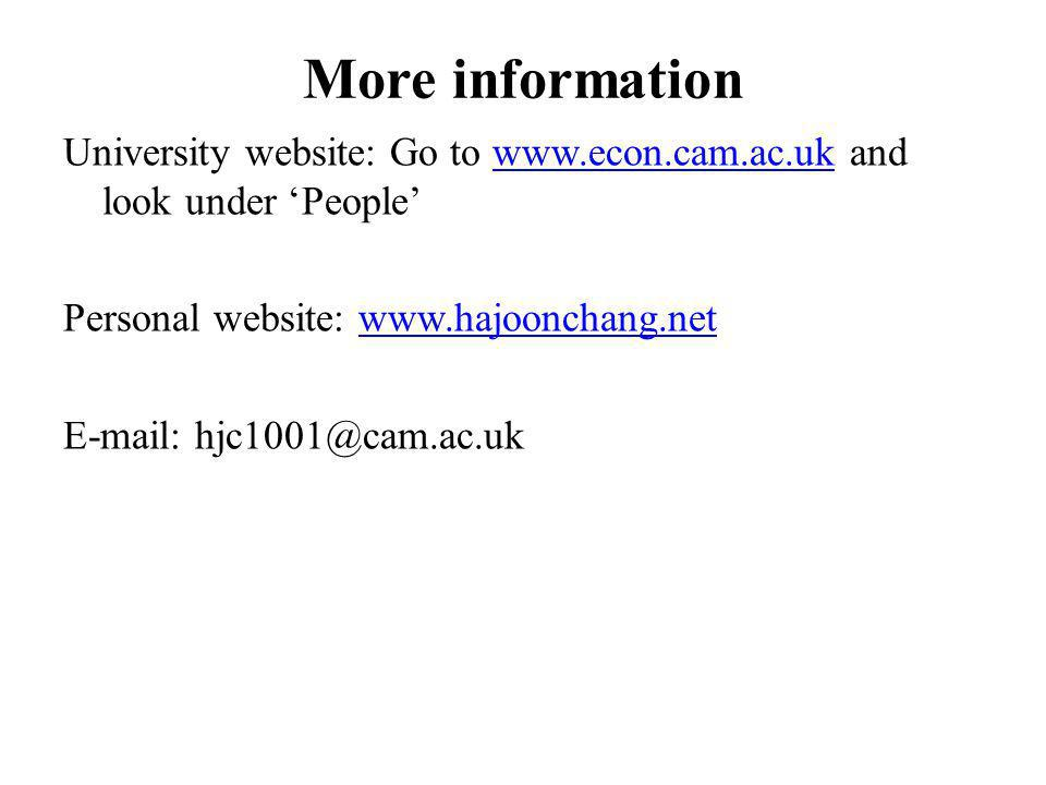 More information University website: Go to www.econ.cam.ac.uk and look under Peoplewww.econ.cam.ac.uk Personal website: www.hajoonchang.netwww.hajoonchang.net E-mail: hjc1001@cam.ac.uk