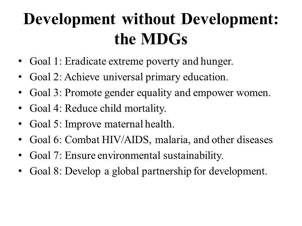 Development without Development: the MDGs Goal 1: Eradicate extreme poverty and hunger.