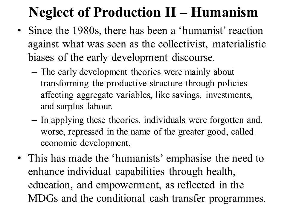 Neglect of Production II – Humanism Since the 1980s, there has been a humanist reaction against what was seen as the collectivist, materialistic biase