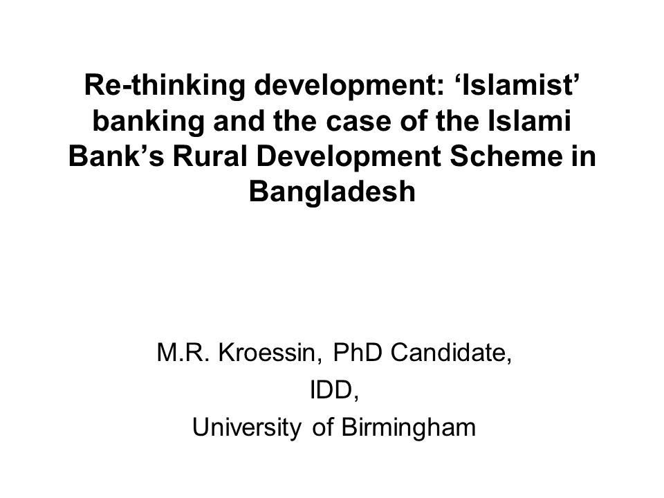 Re-thinking development: Islamist banking and the case of the Islami Banks Rural Development Scheme in Bangladesh M.R.